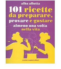 101 ricette da preparare, provare e gustare almeno una volta nella vita